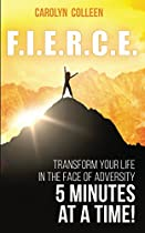 F.i.e.r.c.e.: Transform Your Life In The Face Of Adversity, 5 Minutes At A Time!