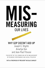 Mismeasuring Our Lives: Why GDP Doesn't Add Up Kindle Edition