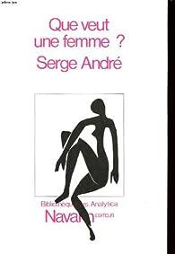 Que veut une femme ? par Serge André