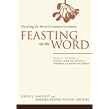 Feasting on the Word: Year C, Volume 4: Season after Pentecost 2 (Propers 17-Reign of Christ)