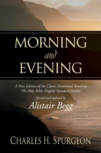 Morning and Evening: A New Edition of the Classic Devotional Based on The Holy Bible, English Standard Version
