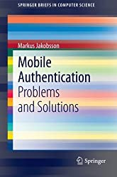 Mobile Authentication: Problems and Solutions (SpringerBriefs in Computer Science)