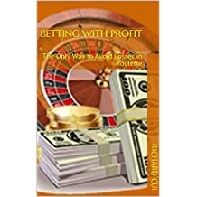 Betting with Profit: The Only Way to Avoid Losses in Roulette