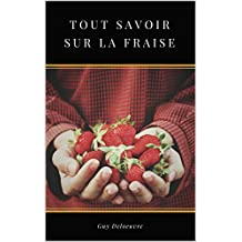 Tout Savoir sur la Fraise (French Edition)