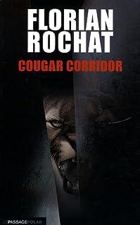 Cougar corridor : roman, Rochat, Florian