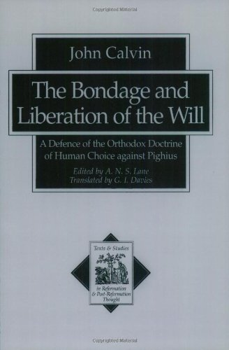 Download The Bondage and Liberation of the Will: A Defence of the Orthodox Doctrine of Human Choice against Pighius (Texts and Studies in Reformation and Post-Reformation Thought) pdf