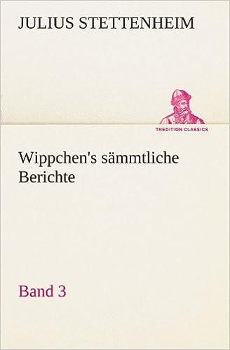 Wippchen's sämmtliche Berichte, Band 3 (TREDITION CLASSICS)