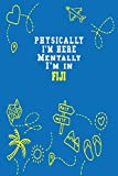 Physically I m Here Mentally I m In Fiji  Notebook Travel Planner: Lined Notebook / Journal Gift, 120 Pages, 6x9, Soft Cover, Matte Finish