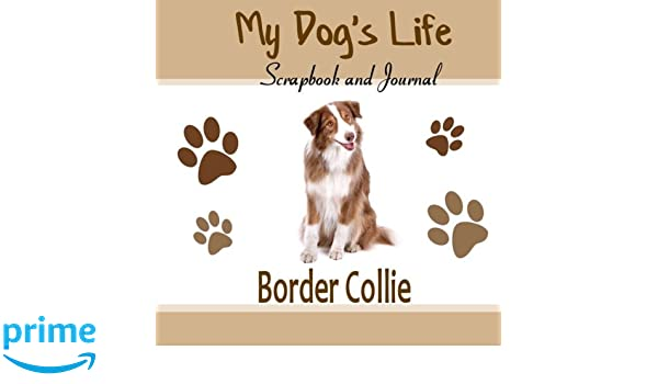 My Dog's Life Scrapbook and Journal Border Collie: Photo