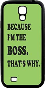 Because I'm the Boss That's Why on Lime Green Design Samsung® Galaxy S4 Case Cover (Black Hard Rubber TPU with Bumper Protection) for Samsung Galaxy S4 i9500