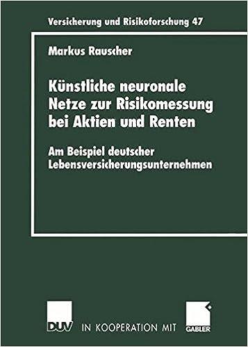 Künstliche neuronale Netze zur Risikomessung bei Aktien und Renten: Am Beispiel deutscher Lebensversicherungsunternehmen (Versicherung und Risikoforschung)