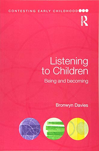 Listening to Children: Being and becoming (Contesting Early Childhood)