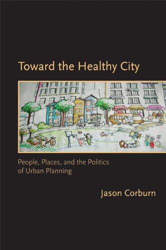 Toward the Healthy City: People, Places, and the Politics of Urban Planning (Urban and Industrial Environments)