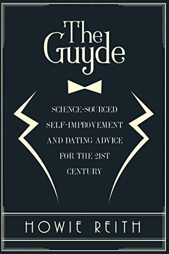[Howie Reith] The Guyde_ Science-Sourced Self-Improvement and Dating Advice for The 21st Century (Paperback)