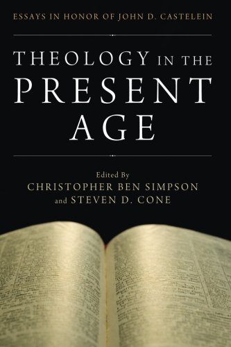 Theology in the Present Age: Essays in Honor of John D. Castelein