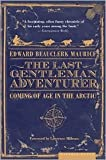 img - for The Last Gentleman Adventurer Publisher: Mariner Books book / textbook / text book