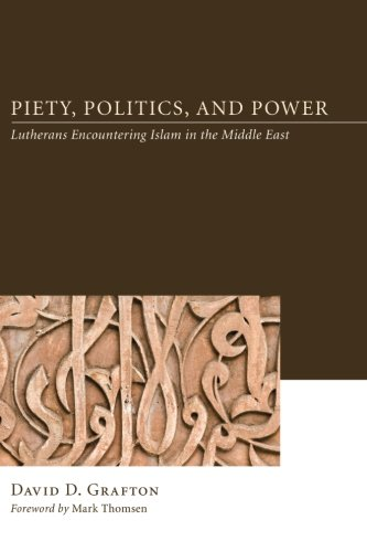 Piety, Politics, and Power: Lutherans Encountering Islam in the Middle East by Wipf & Stock Pub
