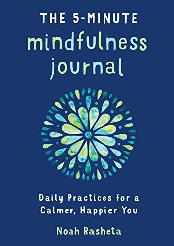 The 5-Minute Mindfulness Journal: Daily Practices for a Calmer, Happier You (The Five Minute Journal By Intelligent Change)