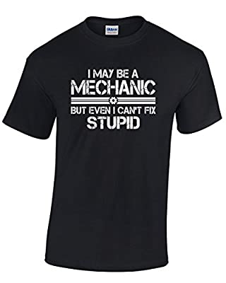 Tee-O-Rama I May Be a Mechanic, But Even I Can't Fix Stupid - Funny Men's T-Shirt