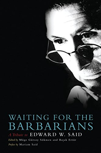 Waiting for the Barbarians: A Tribute to Edward W. Said