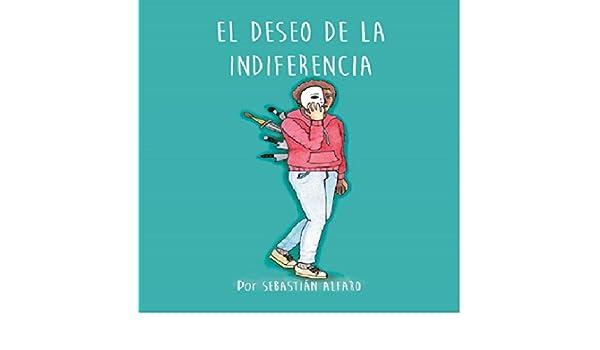 El deseo de la indiferencia eBook: Sebastián Alfaro: Amazon.es: Tienda Kindle