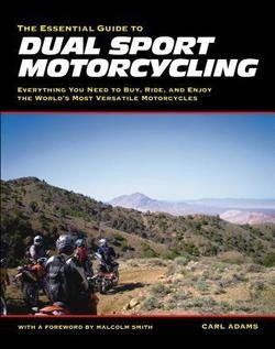 Carl Adams: The Essential Guide to Dual Sport Motorcycling : Everything You Need to Buy, Ride, and Enjoy the World's Most Versatile Motorcycles (Paperback); 2008 ()