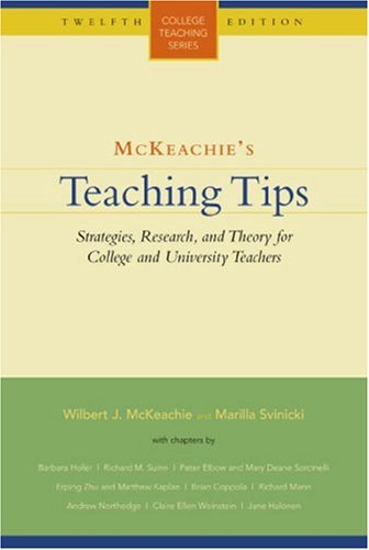 McKeachie's Teaching Tips: Strategies, Research, and Theory for College and University Teachers (College Teaching Series