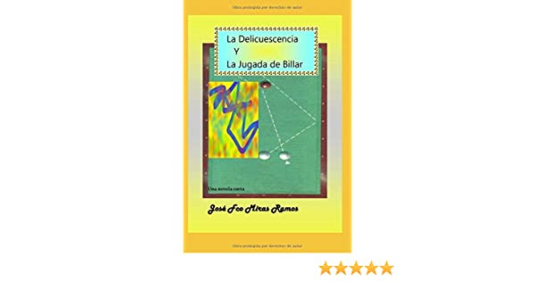 La Delicuescencia y la Jugada de Billar: Una novela corta: Amazon.es: Miras Ramos, Jose Francisco: Libros