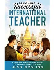 Becoming a Successful International Teacher: A concise step-by-step guide to international teaching