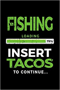 Dartan Creations - Fishing Loading 75% Insert Tacos To Continue: Fishing Story Notebook