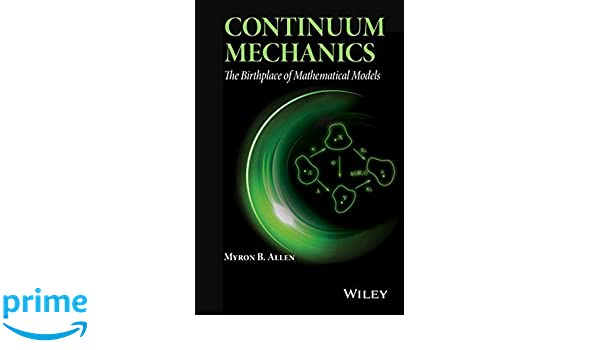 Continuum mechanics the birthplace of mathematical models myron b continuum mechanics the birthplace of mathematical models myron b allen 9781118909379 amazon books fandeluxe Choice Image