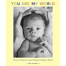 You Are My World: How a Parent's Love Shapes a Baby's Mind