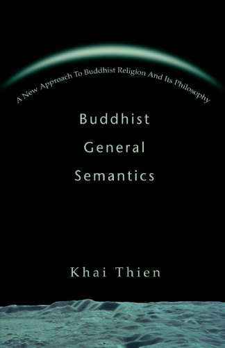 Buddhist General Semantics: A New Approach To Buddhist Religion And Its Philosophy