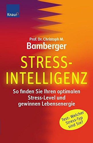 Stress-Intelligenz: So finden Sie Ihren optimalen Stress-Level und gewinnen Lebensenergie