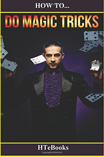 How To Do Magic Tricks: Quick Start Guide (How To eBooks)