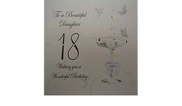 WHITE COTTON CARDS Coupe Glass To A Beautiful Daughter 18 Handmade 18th Birthda