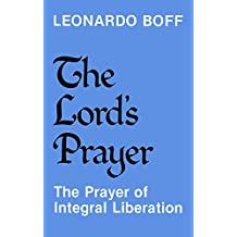 The Lord's Prayer; The Prayer of Integral Liberation