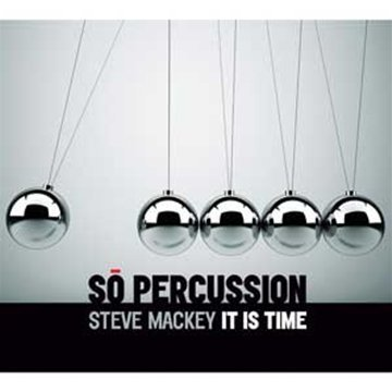 Mackey: It Is Time (Metronome/ Steel Drums/ Marimba/ Drums/ Epilogue) by So Percussion (2011-09-27)