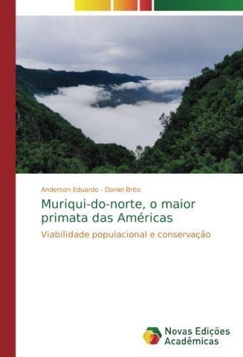 Read Online Muriqui-do-norte, o maior primata das Américas: Viabilidade populacional e conservação (Portuguese Edition) pdf