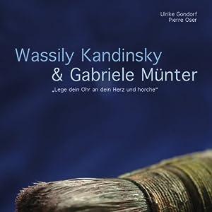 Wassily Kandinsky und Gabriele Münter. Lege dein Ohr an dein Herz und horche Hörbuch