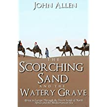 THE SCORCHING SAND AND THE WATERY GRAVE: Africa to Europe Through the Desert Sands of a North Africa and the Mediterranean Sea