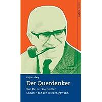 Der Querdenker: Wie Helmut Gollwitzer Christen für den Frieden gewann (wichern porträts)