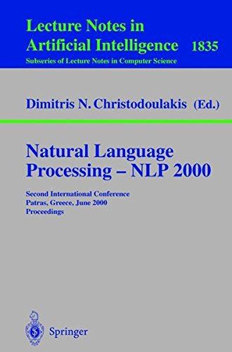 Natural Language Processing - NLP 2000: Second International Conference Patras, Greece, June 2-4, 2000 Proceedings (Lecture Notes in Computer Science) by Springer