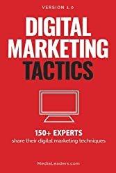 Digital Marketing Tactics: 150 Experts Share Their Digital Marketing Techniques