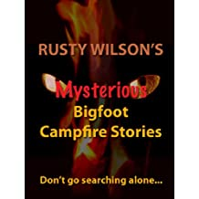 Rusty Wilson's Mysterious Bigfoot Campfire Stories (Collection #8)