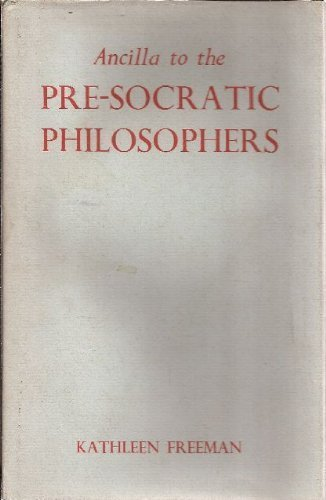 Ancilla to the Pre-Socratic Philosophers: A Complete Translation of the Fragments in Diels, Fragment