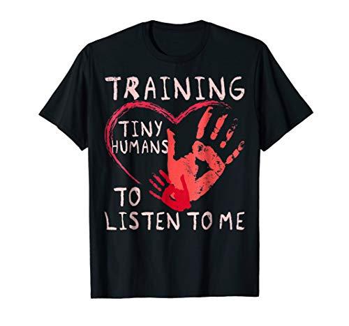 Training Tiny Humans To Listen To Me Funny Teacher Shirt