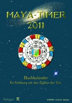 Maya-Timer 2011: Buchkalender - Im Einklang mit den Zyklen der Zeit
