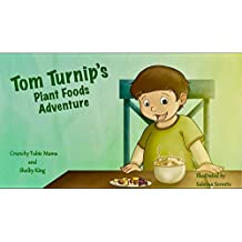 Tom Turnip's Plant Foods Adventure: Foods that grow from the ground are the very best foods to be found!