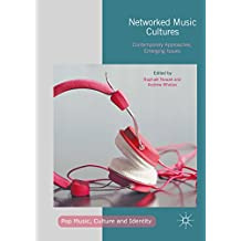 Networked Music Cultures: Contemporary Approaches, Emerging Issues (Pop Music, Culture and Identity)